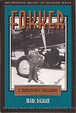 Fokker: A Transatlantic Biography 9781560987352