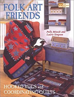 Folk Art Friends: Hooked Rugs and Coordinating Quilts 9781564774712