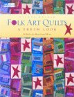 Folk Art Quilts: A Fresh Look 9781564772183