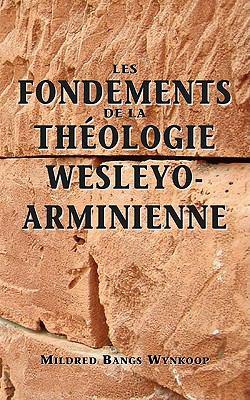 Fondements de La Thologie Wesleyo-Arminienne (Foundations of Wesleyan-Arminian Theology) 9781563444807