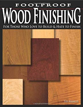 Foolproof Wood Finishing: For Those Who Love to Build and Hate to Finish 9781565233034