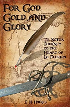 For God, Gold and Glory: de Soto's Journey to the Heart of La Florida 9781561644285