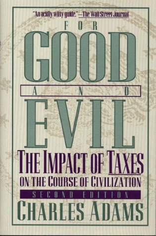 For Good and Evil: The Impact of Taxes on the Course of Civilization 9781568331232