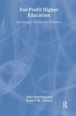 For-Profit Higher Education: Developing a World-Class Adult Workforce 9781560003069