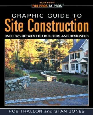 Graphic Guide to Site Construction: Over 325 Details for Builders and Designers 9781561585496