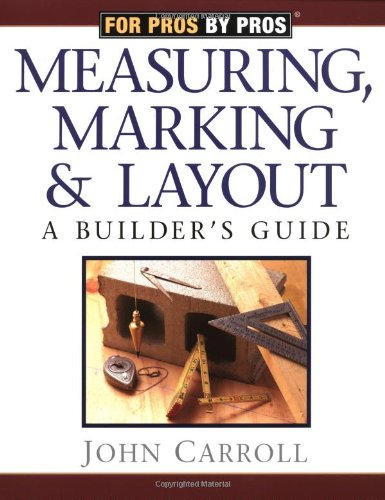 Measuring, Marking, and Layout: A Builder's Guide 9781561583355