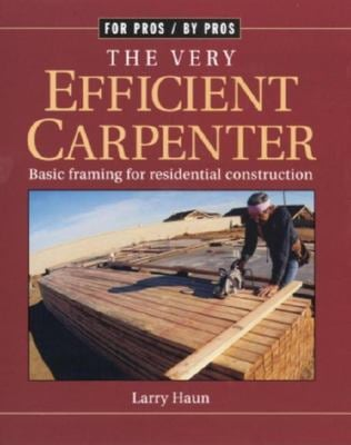 The Very Efficient Carpenter: Basic Framing for Residential Construction 9781561583263