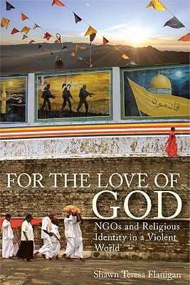 For the Love of God: NGOs and Religious Identity in a Violent World 9781565493070