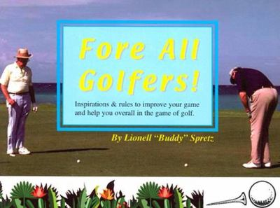 Fore All Golfers!: Inspirations & Rules to Improve Your Game and Help You Overall in the Game of Golf 9781561677795
