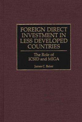 Foreign Direct Investment in Less Developed Countries: The Role of ICSID and Miga 9781567203127
