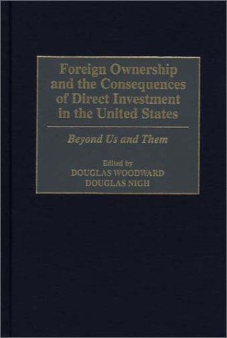 Foreign Ownership and the Consequences of Direct Investment in the United States: Beyond Us and Them 9781567201130
