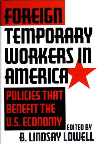 Foreign Temporary Workers in America: Policies That Benefit the U.S. Economy 9781567202274