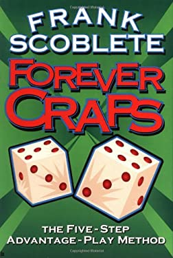 Forever Craps!: The Five-Step Advantage-Play Method 9781566251556