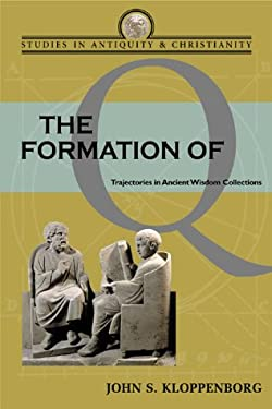 Formation of Q: Trajectories in Ancient Wisdom Collections - Kloppenborg, John S.
