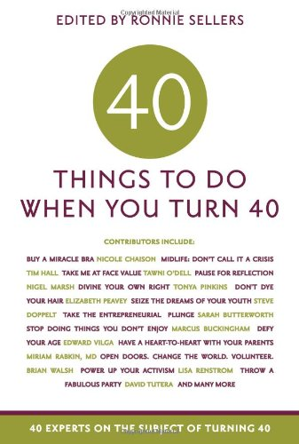 Forty Things to Do When You Turn Forty: 40 Experts on the Subject of Turning 40 9781569069868