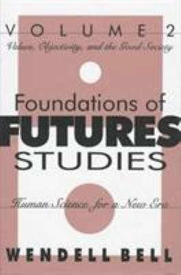 Foundations of Futures Studies: Values, Objectivity, and the Good Society 9781560002819