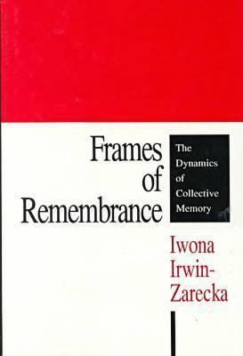 Frames of Remembrance: The Dynamics of Collective Memory 9781560001386