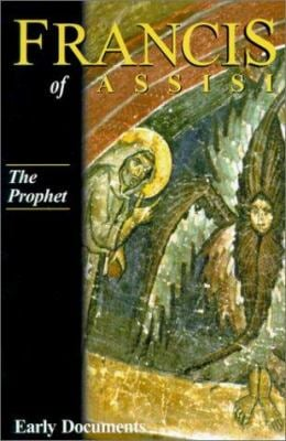 Francis of Assisi: The Prophet: Early Documents, Vol. 3 9781565481145