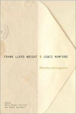 Frank Lloyd Wright & Lewis Mumford: Thirty Years of Correspondence 9781568982915