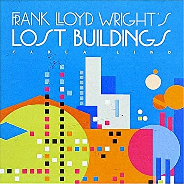 Frank Lloyd Wright's Lost Buildings 9781566409995