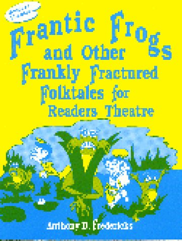 Frantic Frogs and Other Frankly Fractured Folktales for Readers Theatre 9781563081743