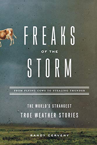 Freaks of the Storm: From Flying Cows to Stealing Thunder: The World's Strangest True Weather Stories 9781560258018