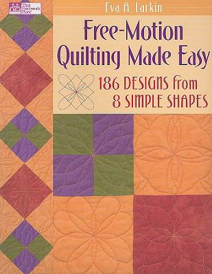Free-Motion Quilting Made Easy: 186 Designs from 8 Simple Shapes 9781564778826
