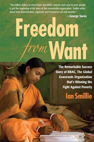 Freedom from Want: The Remarkable Success Story of BRAC, the Global Grassroots Organization That's Winning the Fight Against Poverty 9781565492943