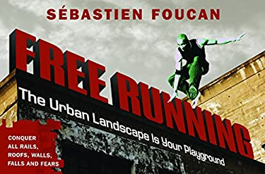 Freerunning: The Urban Landscape Is Your Playground 9781569756522