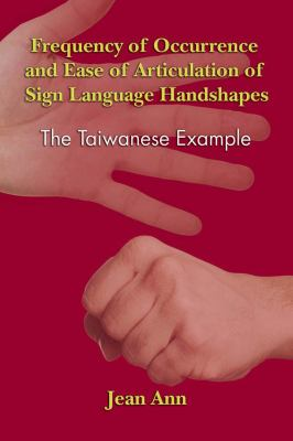 Frequency of Occurrence and Ease of Articulation of Sign Language Handshapes: The Taiwanese Example 9781563682889