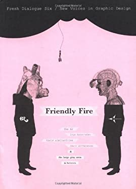 Fresh Dialogue 6: Friendly Fire: New Voices in Graphic Design 9781568985824