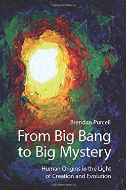 From Big Bang to Big Mystery: Human Origins in the Light of Creation and Evolution 9781565484337