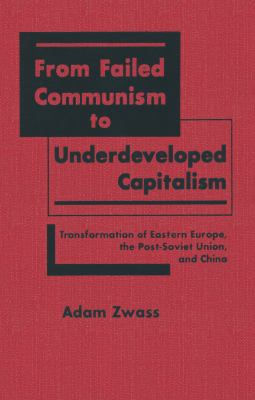 From Failed Communism to Underdeveloped Capitalism: Transformation of Eastern Europe, the Post-Soviet Union, and China 9781563244612