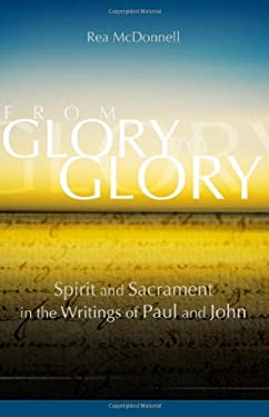 From Glory to Glory: Spirit and Sacrament in the Writings of Paul and John 9781565483682