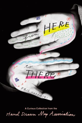 From Here to There: A Curious Collection from the Hand Drawn Map Association 9781568988825