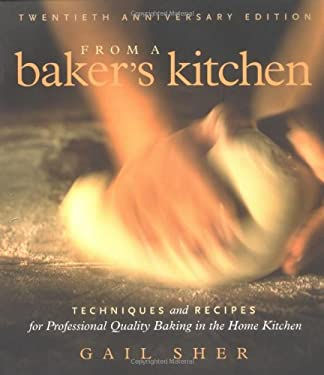 From a Baker's Kitchen: Techniques and Recipes for Professional Quality Baking in the Home Kitchen 9781569243862