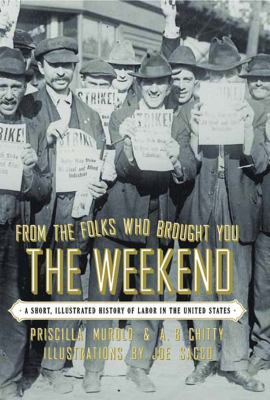 From the Folks Who Brought You the Weekend: A Short, Illustrated History of Labor in the United States 9781565844445
