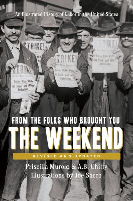 From the Folks Who Brought You the Weekend: A Short, Illustrated History of Labor in the United States 9781565847767
