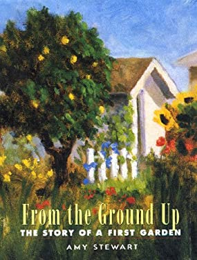 From the Ground Up: The Story of a First Garden 9781565122406