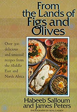 From the Lands of Figs and Olives: Over 300 Delicious and Unusual Recipes from the Middle East and North Africa 9781566561600