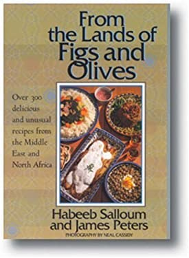 From the Lands of Figs and Olives: Over 300 Delicious and Unusual Recipes from the Middle East and North Africa 9781566564144