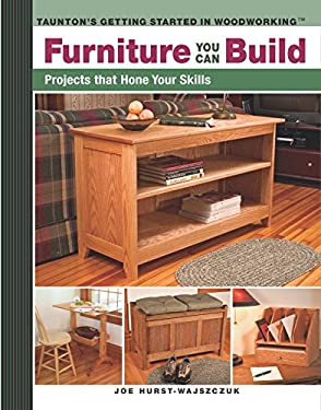 Furniture You Can Build: Projects That Hone Your Skills 9781561587964