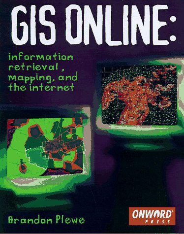 GIS Online: Information Retrieval, Mapping, and the Internet 9781566901376