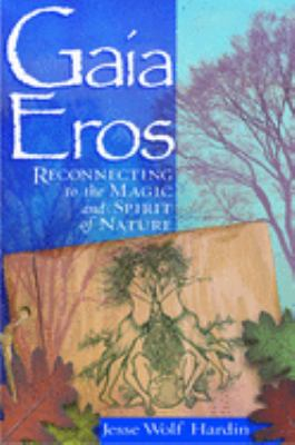 Gaia Eros: Reconnecting to the Magic and Spirit of Nature 9781564147295