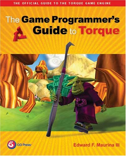 The Game Programmer's Guide to Torque: Under the Hood of the Torque Game Engine [With CDROM] 9781568812847