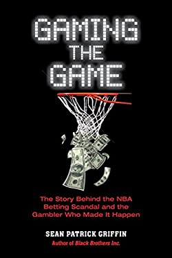 Gaming the Game: The Story of the NBA Betting Scandal and the Gambler Who Made It Happen 9781569804445