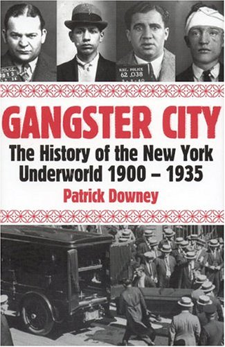 Gangster City: The History of the New York Underworld 1900-1935 9781569802670