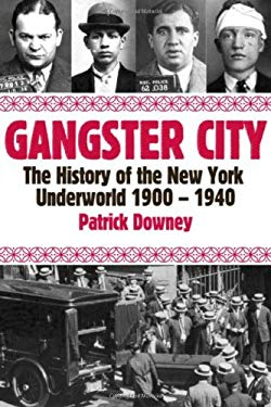 Gangster City: The History of the New York Underworld 1900-1935 9781569803615