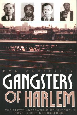Gangsters of Harlem: The Gritty Underworld of New York City's Most Famous Neighborhood 9781569803653