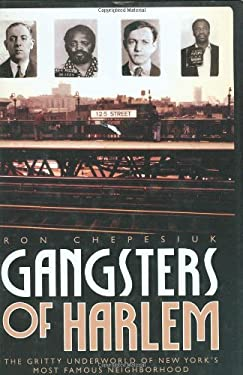 Gangsters of Harlem: The Gritty Underworld of New York's Most Famous Neighborhood 9781569803189